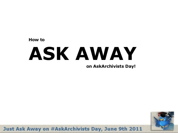How to ASK AWAY   on AskArchivists Day!