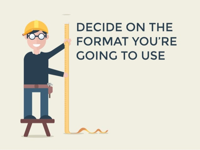 DECIDE ON THE FORMAT YOU'RE GOING TO USE  Consider a format that lets you:                    /  Add interactive widgets &...