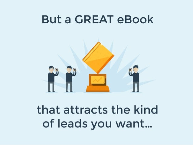 """But a GREAT eBook     Q1 awn rfi  H"""" """"B  that attracts the kind of leads you want. .."""