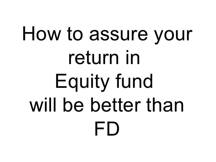How to assure your return in  Equity fund  will be better than FD