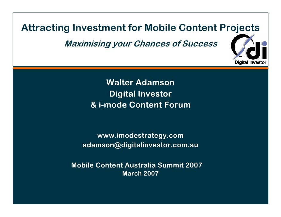 Attracting Investment for Mobile Content Projects         Maximising your Chances of Success                       Walter ...