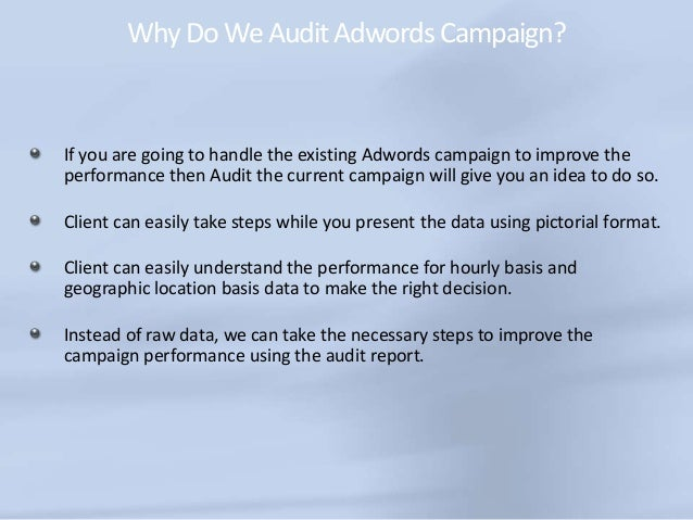 WhyDoWeAuditAdwordsCampaign? If you are going to handle the existing Adwords campaign to improve the performance then Audi...
