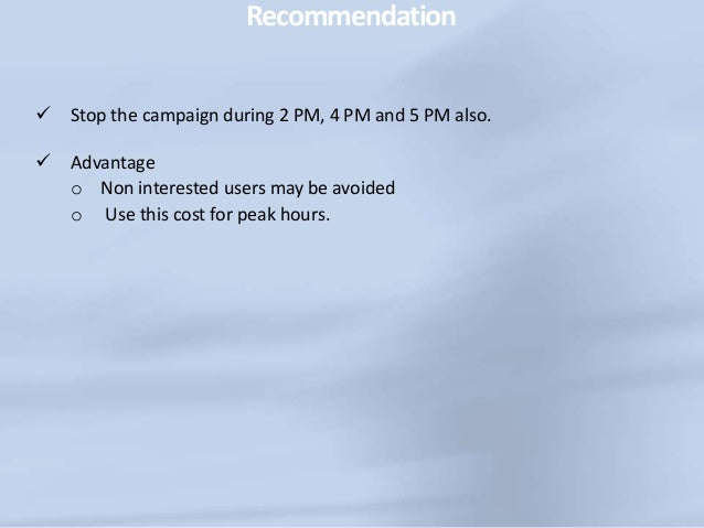 Recommendation  Exclude non converting regions.  Exclude the high cost / conversion regions too  Advantage o Avoid the ...
