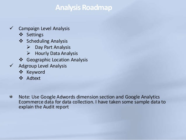 AnalysisRoadmap  Campaign Level Analysis  Settings  Scheduling Analysis  Day Part Analysis  Hourly Data Analysis  Ge...