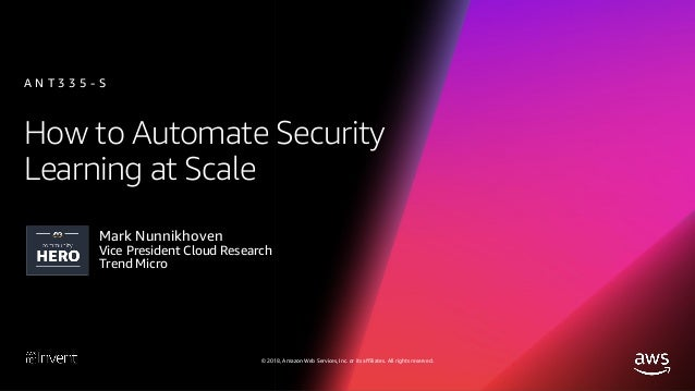 � 2018, Amazon Web Services, Inc. or its affiliates. All rights reserved. How to Automate Security Learning at Scale Mark ...