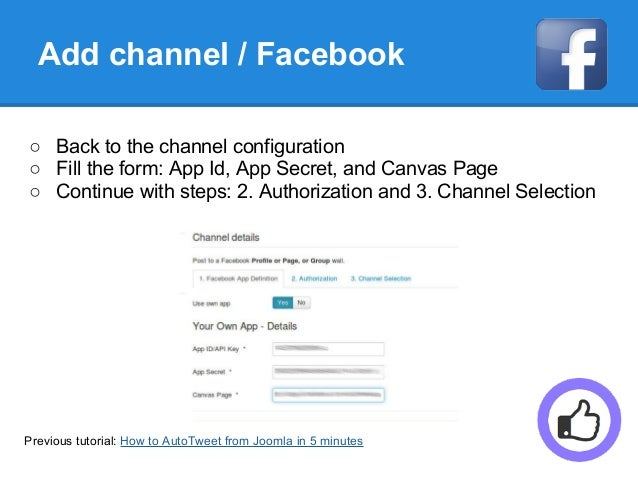 Add channel / Facebook ○ Back to the channel configuration ○ Fill the form: App Id, App Secret, and Canvas Page ○ Continue...