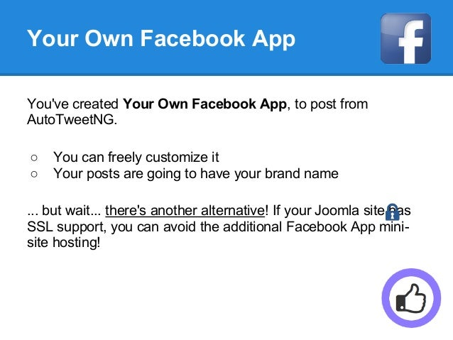 Your Own Facebook App You've created Your Own Facebook App, to post from AutoTweetNG. ○ You can freely customize it ○ Your...