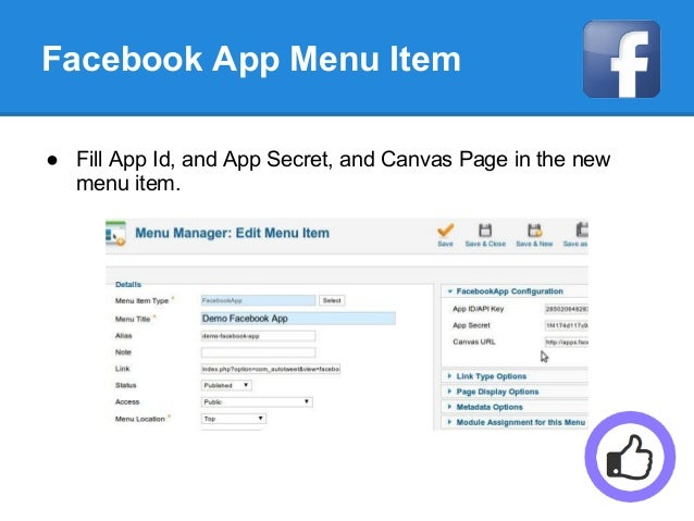 Facebook App Menu Item ● Fill App Id, and App Secret, and Canvas Page in the new menu item.