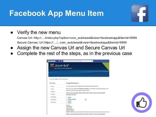 Facebook App Menu Item ● Verify the new menu Canvas Url: http://..../index.php?option=com_autotweet&view=facebookapp&Itemi...