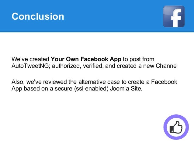 Conclusion We've created Your Own Facebook App to post from AutoTweetNG; authorized, verified, and created a new Channel A...