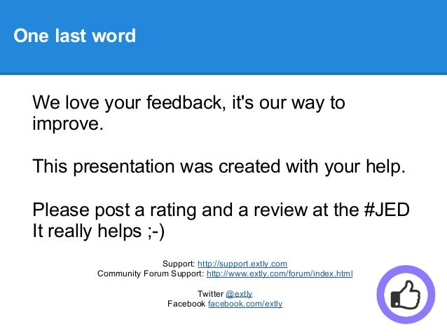 One last word We love your feedback, it's our way to improve. This presentation was created with your help. Please post a ...