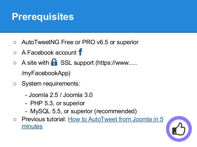 Prerequisites ○ AutoTweetNG Free or PRO v6.5 or superior ○ A Facebook account ○ A site with SSL support (https://www..... ...