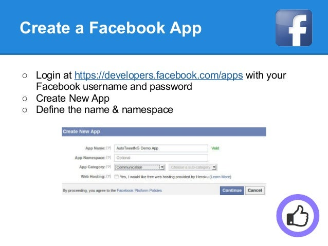 Create a Facebook App ○ Login at https://developers.facebook.com/apps with your Facebook username and password ○ Create Ne...