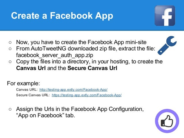 Create a Facebook App ○ Now, you have to create the Facebook App mini-site ○ From AutoTweetNG downloaded zip file, extract...