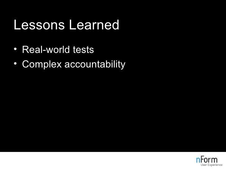 Lessons Learned <ul><li>Real-world tests </li></ul><ul><li>Complex accountability </li></ul>