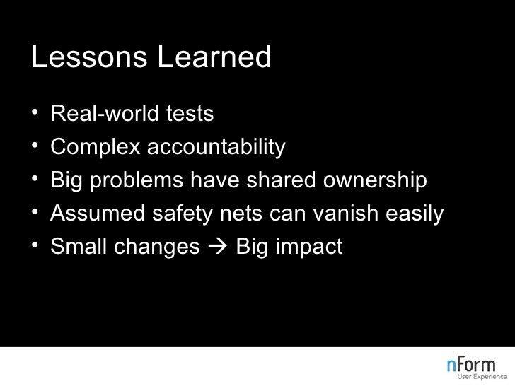 Lessons Learned <ul><li>Real-world tests </li></ul><ul><li>Complex accountability </li></ul><ul><li>Big problems have shar...