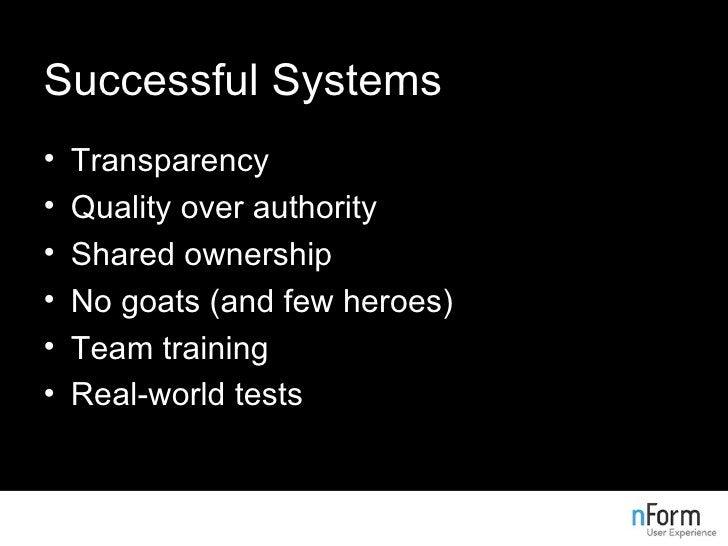 Successful Systems <ul><li>Transparency </li></ul><ul><li>Quality over authority </li></ul><ul><li>Shared ownership </li><...