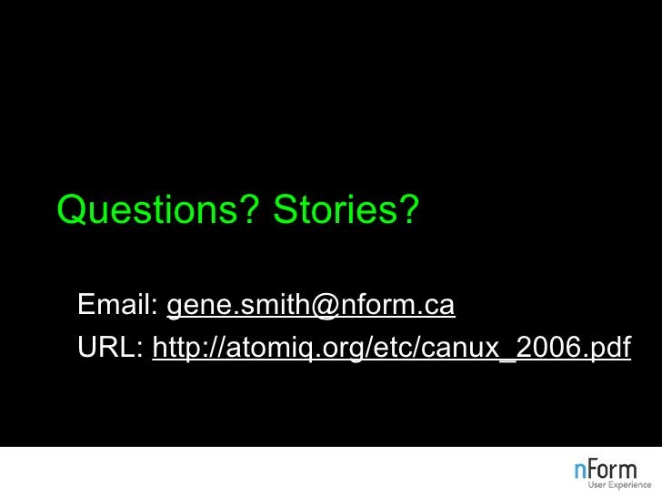 Questions? Stories? Email:  [email_address] URL:  http://atomiq.org/etc/canux_2006.pdf