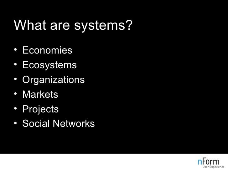 What are systems? <ul><li>Economies </li></ul><ul><li>Ecosystems </li></ul><ul><li>Organizations </li></ul><ul><li>Markets...