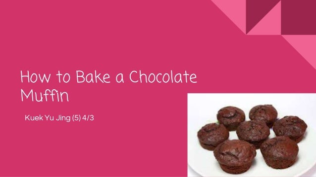 How to Bake a Chocolate Muffin Kuek Yu Jing (5) 4/3