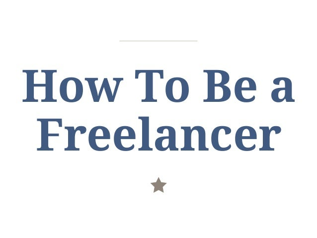 How To Be a Freelancer