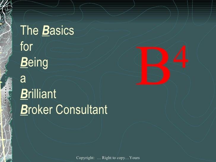 The  B asics for  B eing a B rilliant B roker Consultant B 4