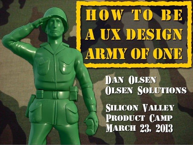 {                      ]    How to be    A UX Design    Army of One      Dan Olsen      Olsen Solutions      Silicon Valle...