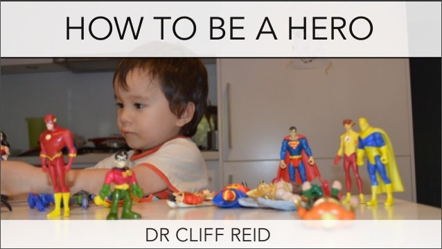 HOW TO BE A HERO DR CLIFF REID