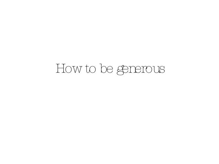 How to be generous