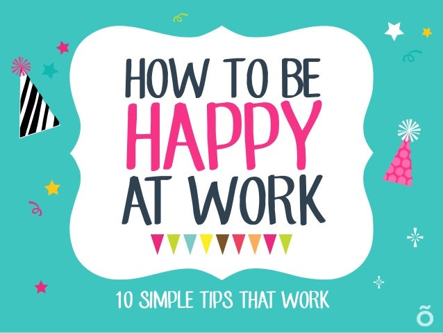 HOW TO BE 10 SIMPLE TIPS THAT WORK HAPPY AT WORK