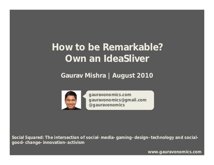 How to be Remarkable?                     Own an IdeaSliver                       Gaurav Mishra | August 2010             ...