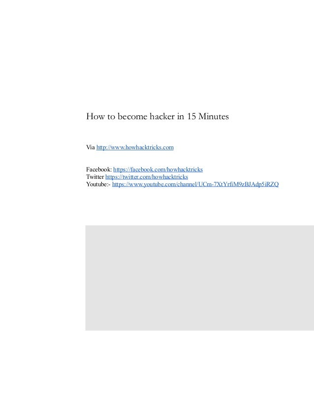 How to become hacker in 15 Minutes    Viahttp://www.howhacktricks.com   Facebook:http...