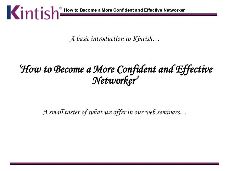 A basic introduction to Kintish… ' How to Become a More Confident and Effective Networker' A small taster of what we offer...