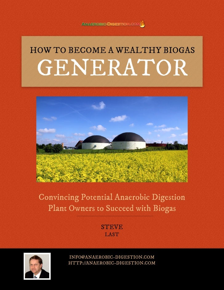 HOW TO BECOME A WEALTHY BIOGAS GENERATOR Convincing Potential Anaerobic Digestion   Plant Owners to Succeed with Biogas   ...