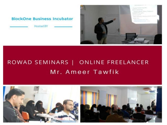 How to become an Online Freelancer By Ameer Tawfik July 6, 2015 Hosted by BlockOne Business Incubator