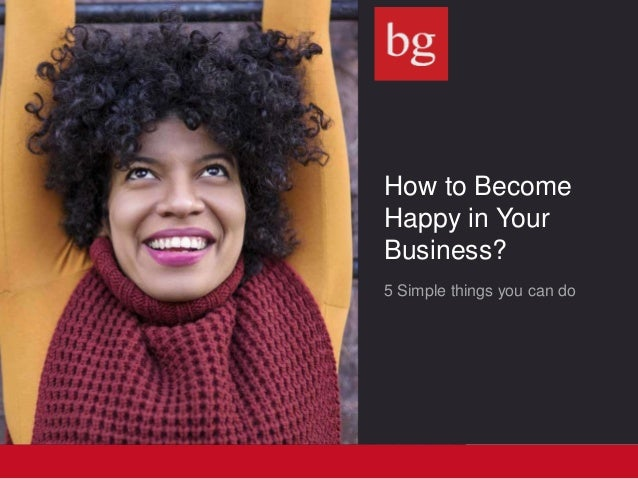 How to Become Happy in Your Business? 5 Simple things you can do