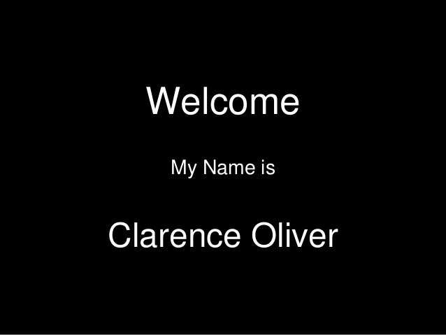 Welcome My Name is Clarence Oliver