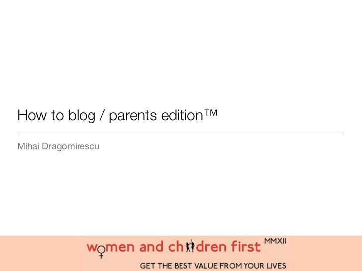 How to blog / parents edition™Mihai Dragomirescu