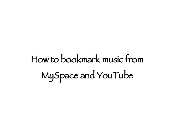 How to bookmark music from MySpace and YouTube