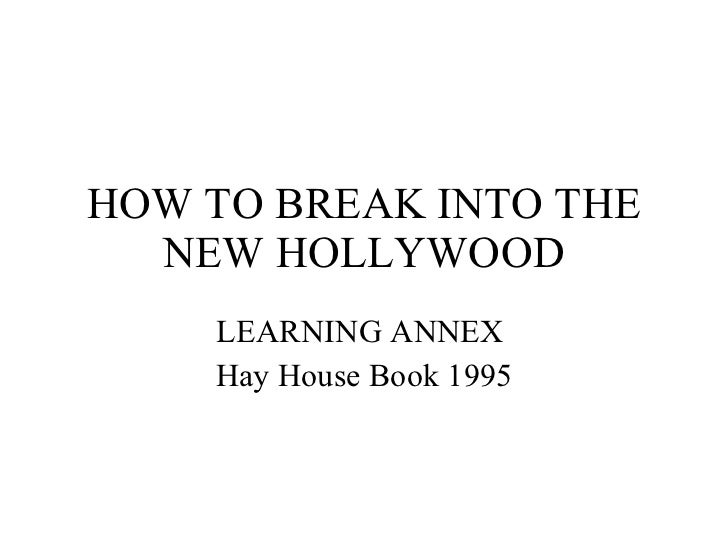 HOW TO BREAK INTO THE NEW HOLLYWOOD LEARNING ANNEX  Hay House Book 1995