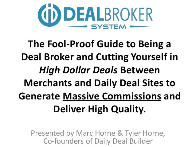 The Fool-Proof Guide to Being aDeal Broker and Cutting Yourself in   High Dollar Deals Between Merchants and Daily Deal Si...