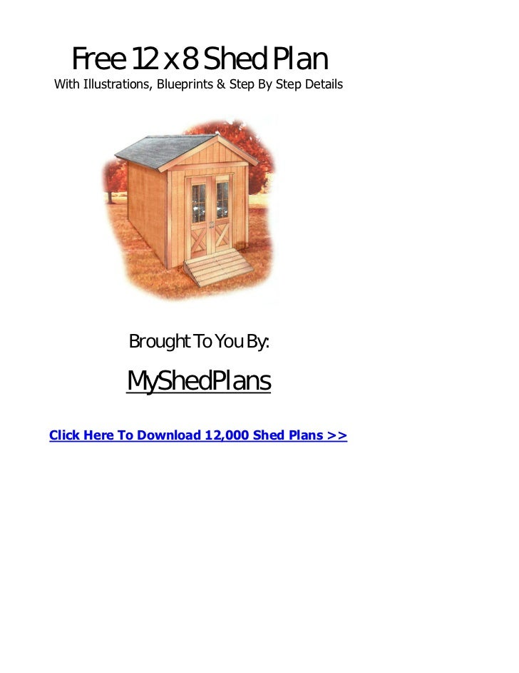 Free 12 x 8 Shed PlanWith Illustrations, Blueprints & Step By Step Details             Brought To You By:             MySh...