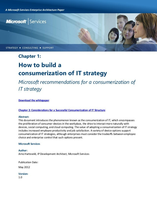 A Microsoft Services Enterprise Architecture Paper  Chapter 1:  How to build a consumerization of IT strategy Microsoft re...