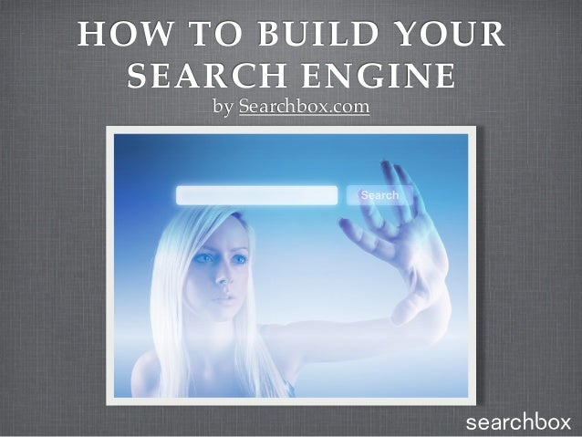 HOW TO BUILD YOUR  SEARCH ENGINE     by Searchbox.com
