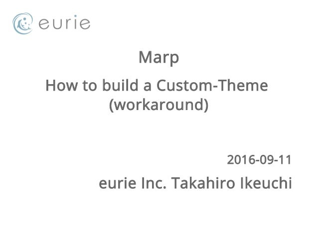 Marp How to build a Custom-Theme (workaround) 2016-09-11 eurie Inc. Takahiro Ikeuchi