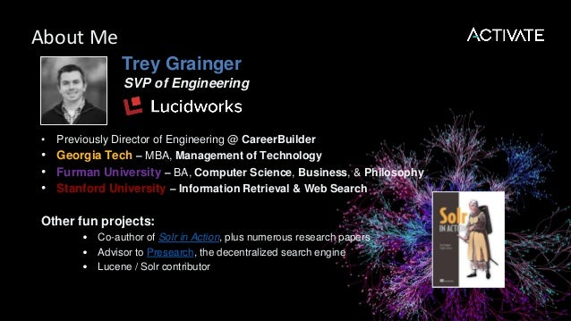 Trey Grainger SVP of Engineering • Previously Director of Engineering @ CareerBuilder • Georgia Tech – MBA, Management of ...