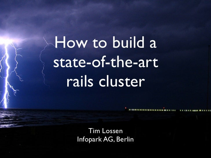 How to build a state-of-the-art   rails cluster         Tim Lossen    Infopark AG, Berlin