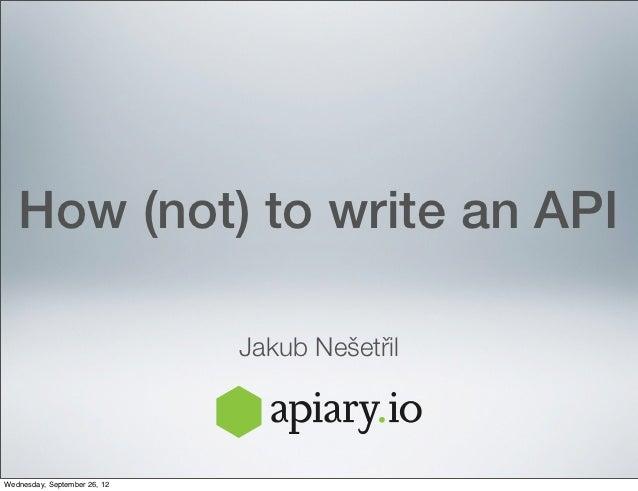 How (not) to write an API                              Jakub NešetřilWednesday, September 26, 12
