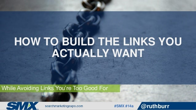 #SMX #14a @ruthburr While Avoiding Links You're Too Good For HOW TO BUILD THE LINKS YOU ACTUALLY WANT