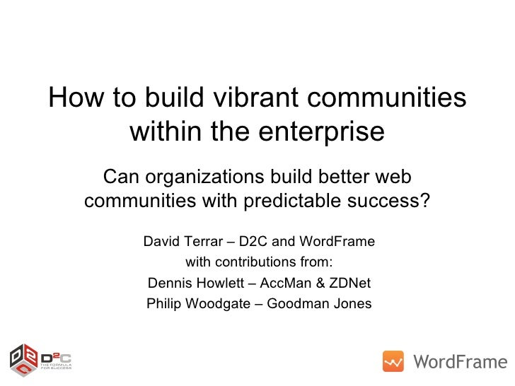 How to build vibrant communities within the enterprise Can organizations build better web communities with predictable suc...